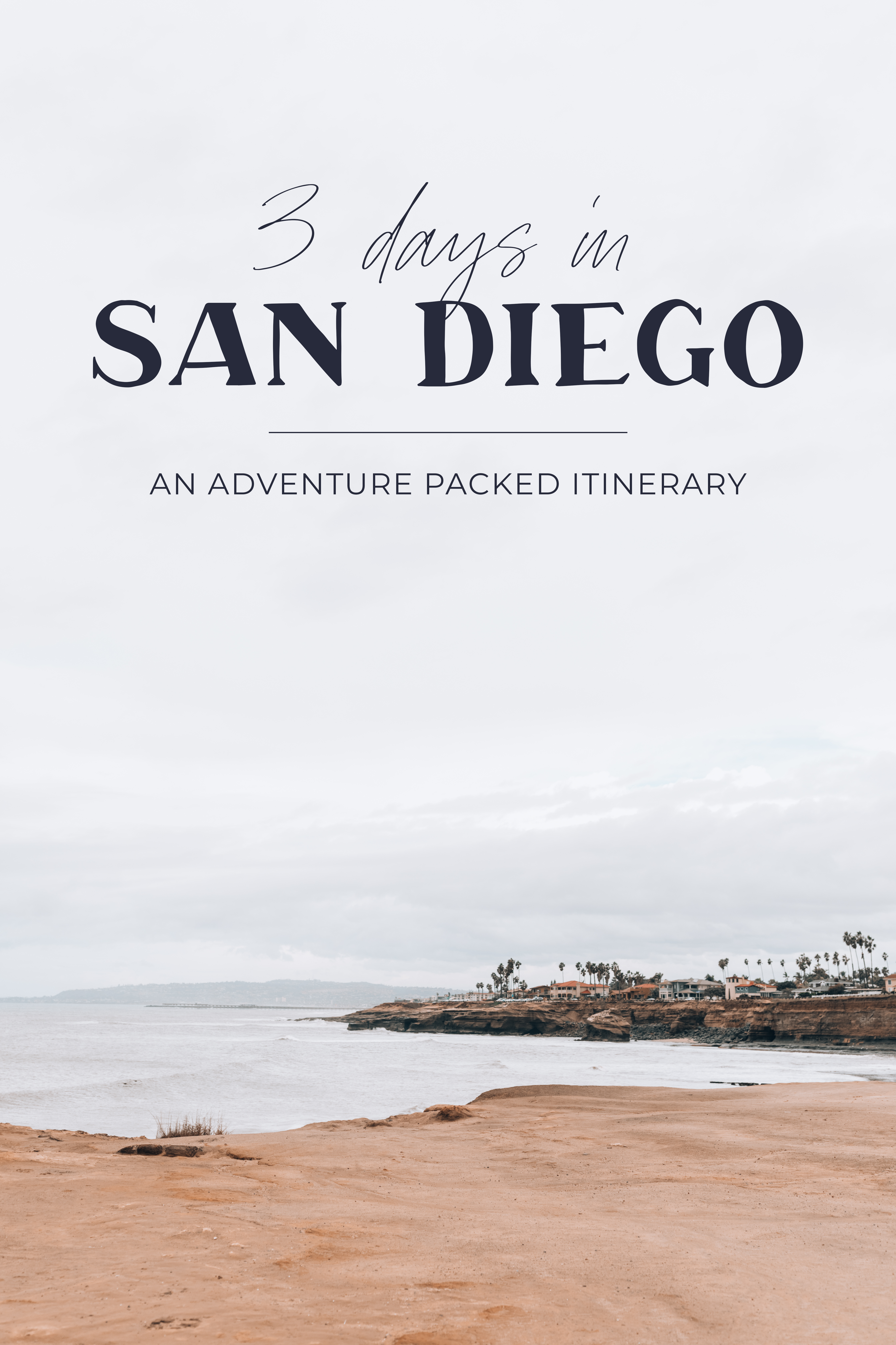 """Photo of Sunset Cliffs in San Diego with text overlay that reads """"3 Days in San Diego: An Adventure Packed Itinerary"""""""